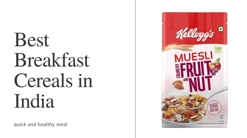 Guide to Find the Best Breakfast Cereals in India 2021